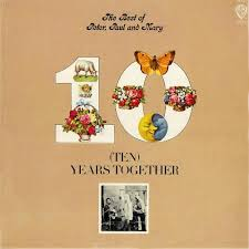 Peter, Paul & Mary - Ten Years Together: The Best Of Peter, Paul & Mary