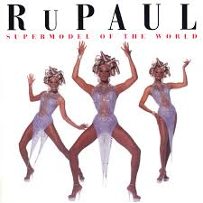 RuPaul - Supermodel To The World