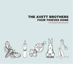 The Avett Brothers - Four Thieves Gone: The Robbinsville Sessions