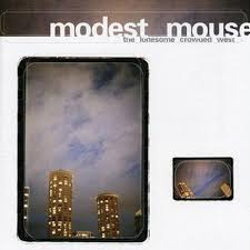 Modest Mouse - Lonesome, Crowded West