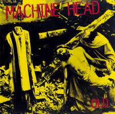 Machine Head - Old