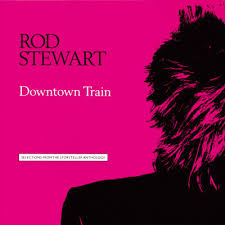 Rod Stewart - Downtown Train-selections From
