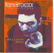 Robyn Hitchcock - Balloon Man