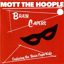 Mott The Hoople - Brain Capers
