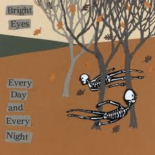Bright Eyes - Every Day And Every Night