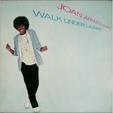 joan armatrading walk under ladders