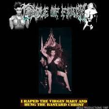 Cradle Of Filth - I Raped The Virgin Mary And Hung The Bastard Christ