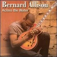 Bernard Allison - Across The Water