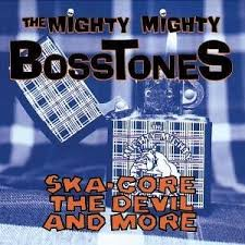 Mighty Mighty Bosstones - Ska-core The Devil & More