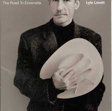lyle lovett road to ensenada