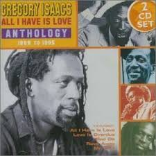 Gregory Isaacs - All I Have Is Love: Anthology 1968-1995