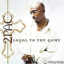 2 Pac - Loyal To The Game