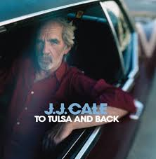 J. J. Cale - To Tulsa And Back