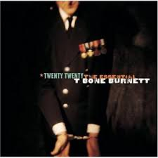 T-Bone Burnett - Twenty Twenty - The Essential T Bone Burnett