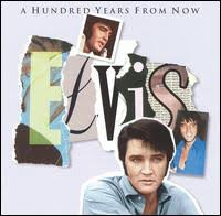 Elvis Presley - A Hundred Years From Now: Essential Elvis, Vol. 4
