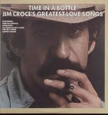 Jim Croce - Time In A Bottle: Jim Croce's Greatest Love Songs