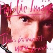 Public Image Ltd. - This Is What You Want...This Is What You Get