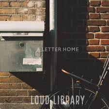Loud Library A Letter Home Bucketlist Music Reviews