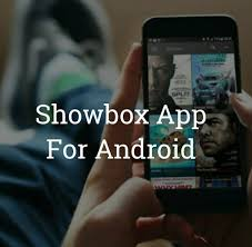 showbox app for android showbox for android your entertainment buddy review