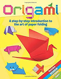 Origami A Step By Introduction To The Art Of Paper Folding