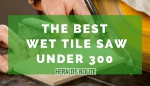 Mk 170 Wet Saw Instruction Manual by Top 10 Best Tile Saw For Homeowners Doing Diy Projects Heraldsroute