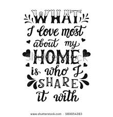 Hand Lettering Typography Poster Calligraphic Quote What I Love Most About My Home Is