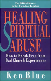Healing Spiritual Abuse How To Break Free From Bad Church Experience Ken M Blue 9780830816606 Amazon Books