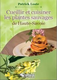 cuisine plantes sauvages cueillir et cuisiner les plantes sauvages de haute savoie broché