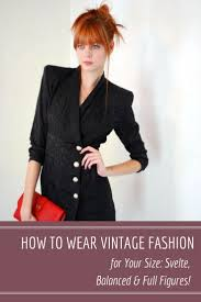 How To Wear Vintage Fashion For Your Size Svelte Balanced Full Figures