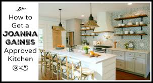 Fixer Upper Love How To Get A Joanna Gaines Approved Kitchen