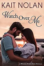 Watch Over Me A Small Town Romantic Suspense Wishing For Hero Book 2