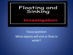 Materials Sink Or Float by Focus Question What Objects Will Sink Or Float In Water Ppt