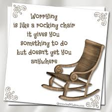 QuotesAndWisdom.com - Quote: Worrying Is Like A Rocking Chair. Worrying Is Like A Rockin Quotes Writings By Salik Arain Too Much Worry David Lindner Rocking 2 Rember C Adarsh Nayan Worry Is Like A Rocking C J B Ogunnowo Zane Media On Twitter Chair It Gives Like Sitting Rocking Chair Gives Stock Vector Royalty Free Is Incourage You Something To Do But Higher Perspective Simple Thoughts Of Life 111817
