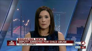 Deputy arrested for child abuse in Collier County Fox 4 Now WFTX