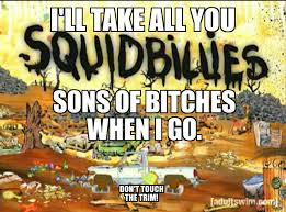 Squidbillies, For No Reason. - Album On Imgur New To Splatoon Thought Squidbillies Would Be A Good First Post Yo Dawg I Heard You Like Tow Stuff Gta V Gaming Images About Tag On Instagram Earlys Netflix Hat Album Imgur Boattruck Hash Tags Deskgram Squidbillies For No Reason Rustycuyler Instagram Twgram The Boat Is Not Toy Adult Swim Youtube Twitter In 3d Httpstco