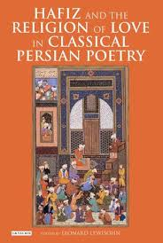 Hafiz And The Religion Of Love In Classical Persian Poetry By Rajiv