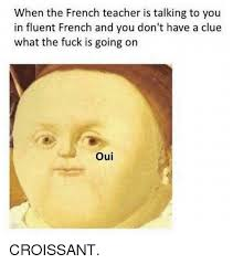 Memes French And When The Teacher Is Talking To You In