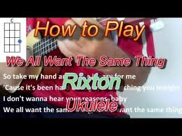 how to play we all want the same thing by rixton ukulele guitar