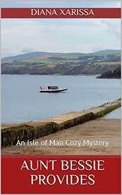 Aunt Bessie Provides An Isle Of Man Cozy Mystery Book 16 By Xarissa