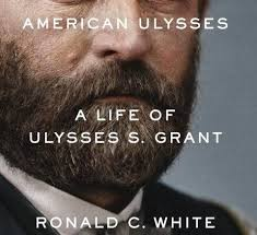 American Ulysses A Life Of S Grant Ronald C White Random House October 2016