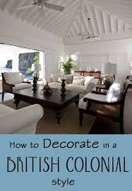How To Decorate In A British Colonial Style