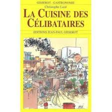 cours de cuisine pour c ibataire la cuisine des célibataires broché christophe lazé achat livre