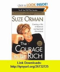 The Courage To Be Rich Creating A Life Of Material And Spiritual Abundance 9781573229067