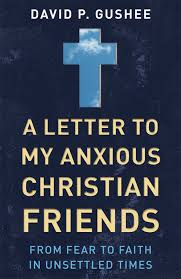 A Letter to My Anxious Christian Friends Paper David P Gushee