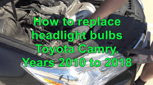 how to replace headlight bulbs toyota camry years 2010 to 2018