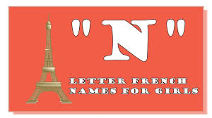 MODERN AND TRADITIONAL N LETTER FRENCH NAMES FOR BABY GIRLS TOP