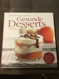 gesunde desserts viel genuss und wenig kalorien mit glutenfreien laktosefreien und veganen rezepten