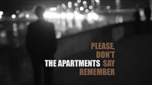 Please, Don't Say Remember By The Apartments. From The 2015 LP