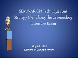 SEMINAR ON Technique And Strategy On Taking The Criminology Licensure Exam May 30