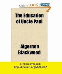 The Education Of Uncle Paul 9781154690880 Algernon Blackwood ISBN 10 1154690881
